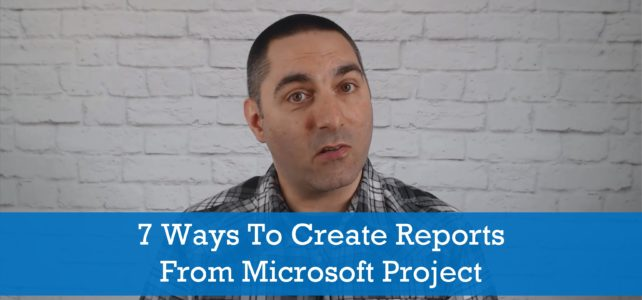 7 Ways To Create Reports From Microsoft Project