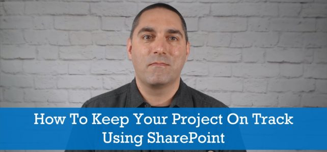 How To Keep Your Project On Track Using SharePoint