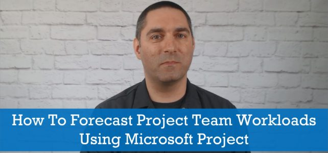 How To Forecast Project Team Workloads Using Microsoft Project