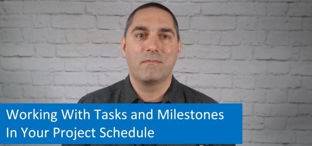 Working With Tasks and Milestones In Your Project Schedule